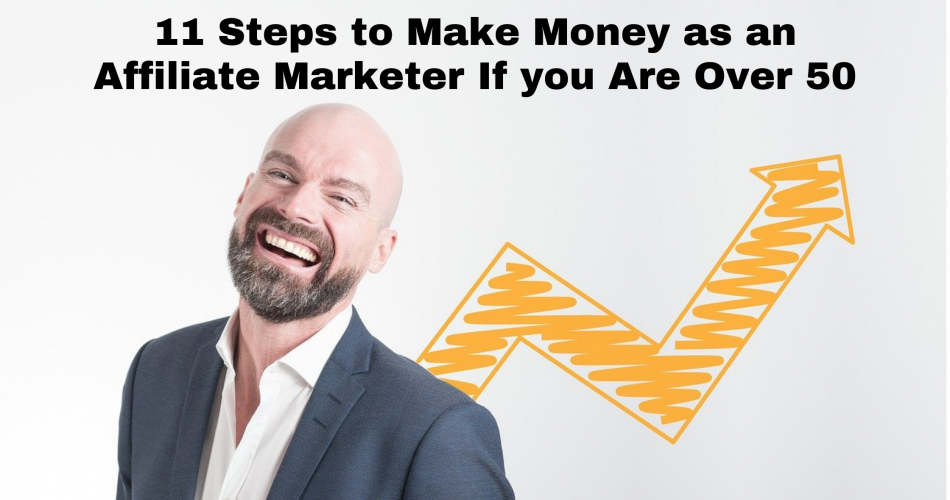 11 Steps to Make Money as an affiliate Marketer if you are over 50